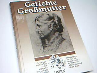 Geliebte Grossmutter : ein Lesebuch mit Gedichten, Geschichten, Liedern und Briefen zum Lobe aller Grossmütter.