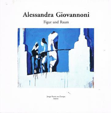 Giovannoni, Alessandra: Alessandra Giovannoni - Figur und Raum. Junge Kunst aus Europa Italien