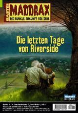 Maddrax Band 47: Die letzten Tage von Riverside. Die dunkle Erde der Zukunft. Bastei Roman-Heft