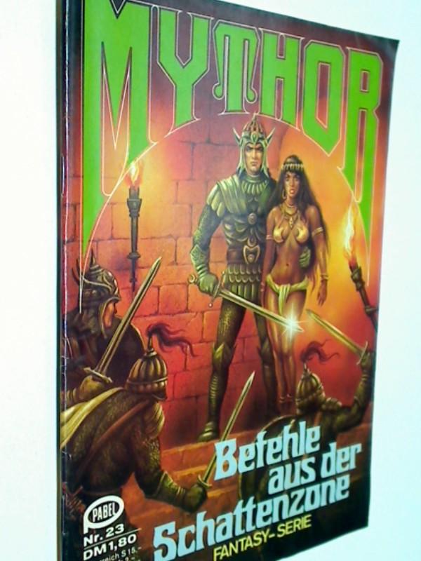 Mythor Nr. 23  Befehle aus der Schattenzone . 23.9.1980 , Fantasy Roman-Heft