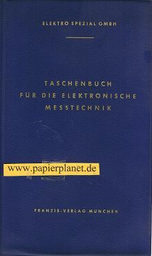 Taschenbuch für die elektronische Meßtechnik : Elektro Spezial GmbH., [Hamburg , Elektron. Messg nichtelektr. Größen]