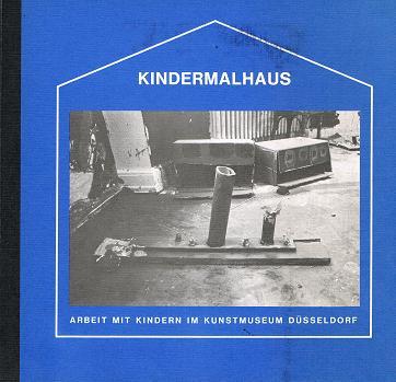 Kindermalhaus : Arbeit mit Kindern im Kunstmuseum Düsseldorf , e. Dokumentation , Texte, Berichte, Fotos. [Hrsg. Wend von Kalnein. Fotos Ursula Schulz-Dornburg]