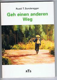 Sonderegger, Ruedi T.: Geh einen anderen Weg : philosophisch-buddhistische Gedanken und Betrachtungen eines Unternehmensberaters. Orig.-Ausg., 1. - 2. Tsd.