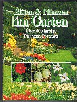 Blüten & [und] Pflanzen im Garten. Über 400 farbige Pflanzen-Portraits.