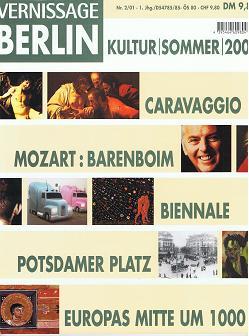 Vernissage Berlin. Nr. 2/01, Kultur / Sommer 2001.Caravaggio, Mozart: Barenboim, Biennale, Potsdamer Platz, Europas Mitte um 1000.