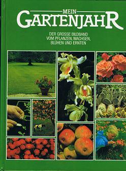 Mein Gartenjahr. Der grosse Bildband vom Pflanzen, Wachsen, Blühen und Ernten