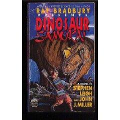 Ray Bradbury Presents: Dinosaur Samurai  A Novel by Stephen Leigh and John M. Miller. 038076279x