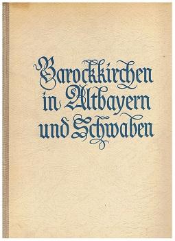 Barockkirchen in Altbayern und Schwaben. Aufgen. v. Walter Hege. Beschrieben v. Gustav Barthel 2. Auflage