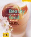 Beauty food. Natürliche Schönheit für Haut und Haar