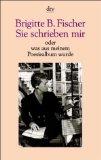 Sie schrieben mir oder was aus meinem Poesiealbum wurde. 342301685X Brigitte B. Fischer, dtv ; 1685 Ungekürzte Ausg., 15. Aufl.