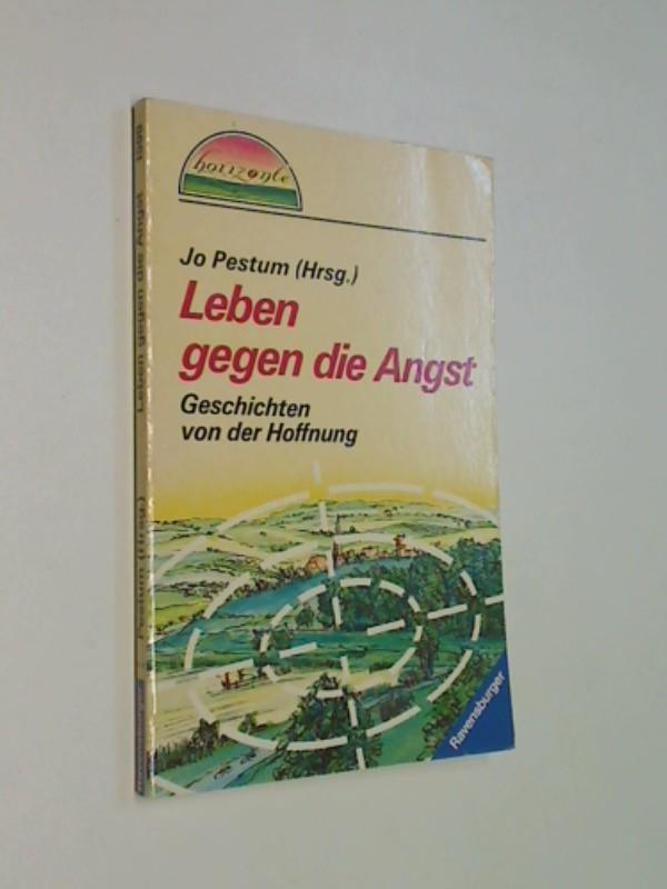 Leben gegen die Angst : Geschichten von d. Hoffnung  Ravensburger Taschenbuch  Bd. 1500 : Reihe Horizonte - erkennen, erleben, erweitern ;
