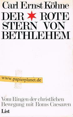 Köhne, Carl Ernst: Der Rote Stern von Bethlehem - Vom Ringen der christlichen Bewegung mit Roms Caesaren