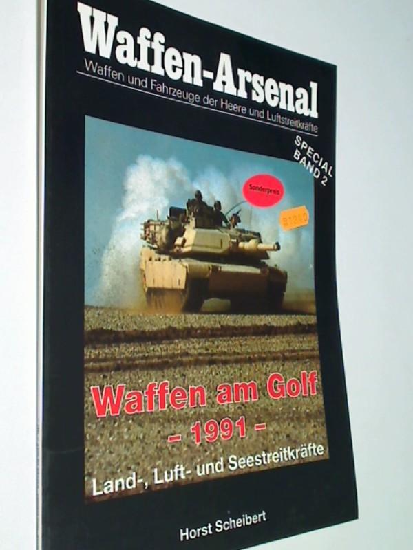 WAFFEN-ARSENAL SPECIAL 2: Waffen am Golf - 1991-. Land-, Luft- und Seestreitkräfte. (3790904317)