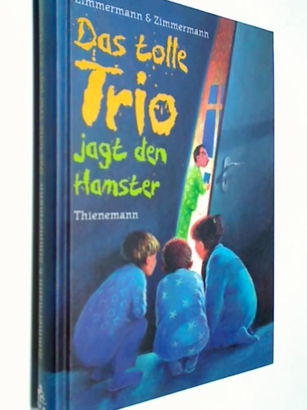 Zimmermann, Irene: Das tolle Trio jagt den Hamster.  Mit Ill. von Karoline Kehr 3522169484 Zimmermann & Zimmermann.