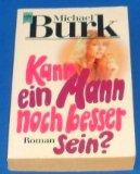 BURK, MICHAEL: Kann ein Mann noch besser sein ? : Roman. Heyne Nr. 6134 ; 3453016491 Genehmigte, ungekürzte Taschenbuchausg.,