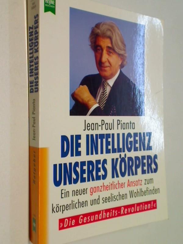 Pianta, Jean-Paul: Die Intelligenz unseres Körpers : ein neuer ganzheitlicher Ansatz zum körperlichen und seelischen Wohlbefinden. Heyne-Ratgeber 5118 ; 3453122372