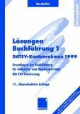 Lösungen Buchführung 1., DATEV-Kontenrahmen 1999 : Grundlagen der Buchführung für Industrie- und Handelsbetriebe Lösungen. ; 3409797815 11., überarb. Aufl.