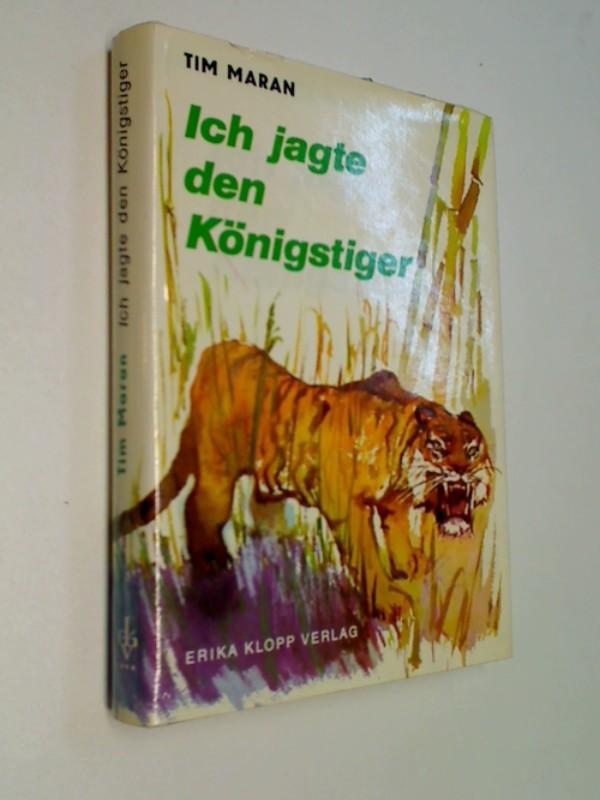 Maran, Tim: Ich jagte den Königstiger : Erlebnisse e. Fährtensuchers. = De menseneter van Tjarinti