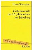 Schweizer, Klaus: Orchestermusik des 20. [zwanzigsten] Jahrhunderts seit Schönberg : mit Notenbeispielen. Universal-Bibliothek Nr. 9839 ; 3150098394