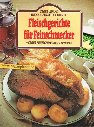 Fleischgerichte für Feinschmecker. = Meat cooking 3767001055 [hrsg. von Sybil Gräfin Schönfeldt], Ceres-Feinschmecker-Edition ; 3