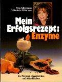 Mein Erfolgsrezept: Enzyme : der Weg zum Schlankwerden und Schlankbleiben. 3980306003 Petra Schürmann. [Red.: Ute Taffel]