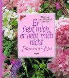 Er liebt mich, er liebt mich nicht : Pflanzen der Liebe. ; 3440069125 Heidrun und Friedrich Jantzen