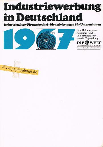 Industriewerbung in Deutschland 1967. Industriegüter-Firmenbedarf-Dienstleistungen für Unternehmen. Eine Dokumentation, zusammengestellt und herausgegeben von der Tageszeitung