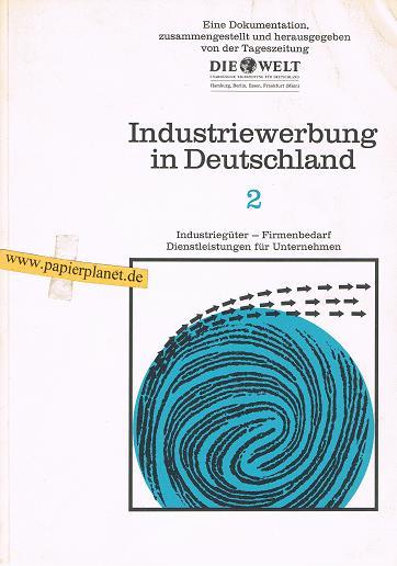 Industriewerbung in Deutschland 2. Industriegüter - Firmenbedarf - Dienstleistungen für Unternehmen. Eine Dokumentation zusammengestellt und herausgegeben von der Tageszeitung Die Welt
