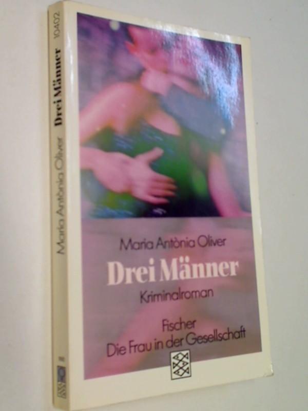 Drei Männer : Kriminalroman. Fischer 10402 Die Frau in der Gesellschaft ; 3596104025 Maria Antònia Oliver. Aus dem Katalan. von Martina Kaup,