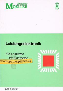 Leistungselektronik. Ein Leitfaden für Einsteiger. Klöckner-Moeller 3/90 G 82-2101