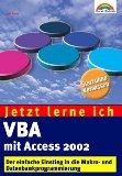 Jetzt lerne ich VBA mit Access 2002 [Elektronische Ressource] : Der einfache Einstieg in die Makro- und Datenbankprogrammierung. ; 9783827262509