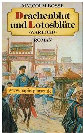 """Drachenblut und Lotusblüte : """" Warlord """" ; Roman. Malcolm Bosse. [Ins Dt. übers. von Ulrike von Puttkamer u. Christian Spiel]"""