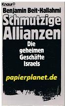 Beit-Hallahmi, Benjamin: Schmutzige Allianzen : die geheimen Geschäfte Israels. = The Israeli connection ; 342604028X Aus d. Amerikan. von Karl Heinz Siber, Knaur 4028 Vollst. Taschenbuchausg.