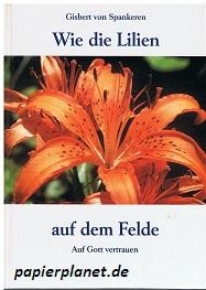 Wie die Lilien auf dem Felde Auf Gott vertrauen