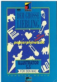 Der große Liebling zu Illustrator 5 für den Mac. Mac-Edition ; 3860331973 1. Aufl.
