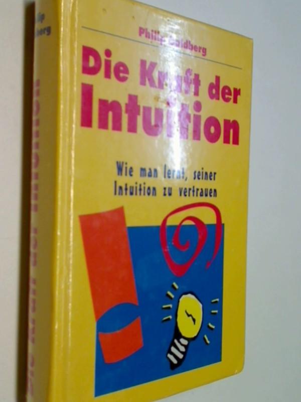 Die Kraft der Intuition : wie man lernt, seiner Intuition zu vertrauen.OVP, = The intuitive edge ;