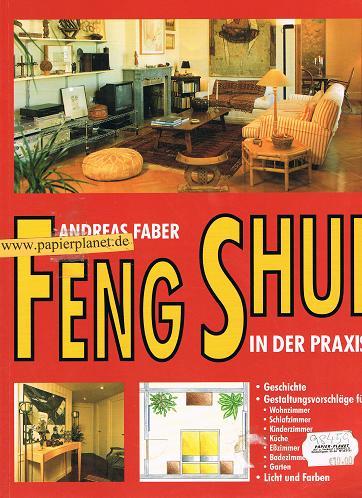 Feng Shui in der Praxis. (3854920075) Geschichte, Gestaltungsvorschläge für Wohnzimmer, Schlafzimmer, Kinderzimmer, Küche, Eßzimmer, Badezimmer, Garten, Licht und Farben.