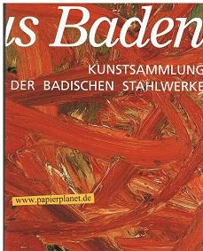 Bilder aus Baden : Kunstsammlung der Badischen Stahlwerke. ; 3000094253 hrsg. von Werner Schmidt. [Autoren: Rainer Braxmaier ...]