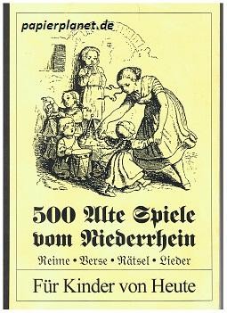 500 Alte Spiele vom Niederrhein. Reime Verse Rätsel Lieder. Für Kinder von Heute. mit zahlreichen Rand- und Textzeichnungen. 3980418189