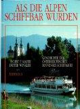 Als die Alpen schiffbar wurden : Geschichte der österreichischen Binnensee-Schiffahrt. ; 3704602752 Horst F. Mayer ; Dieter Winkler