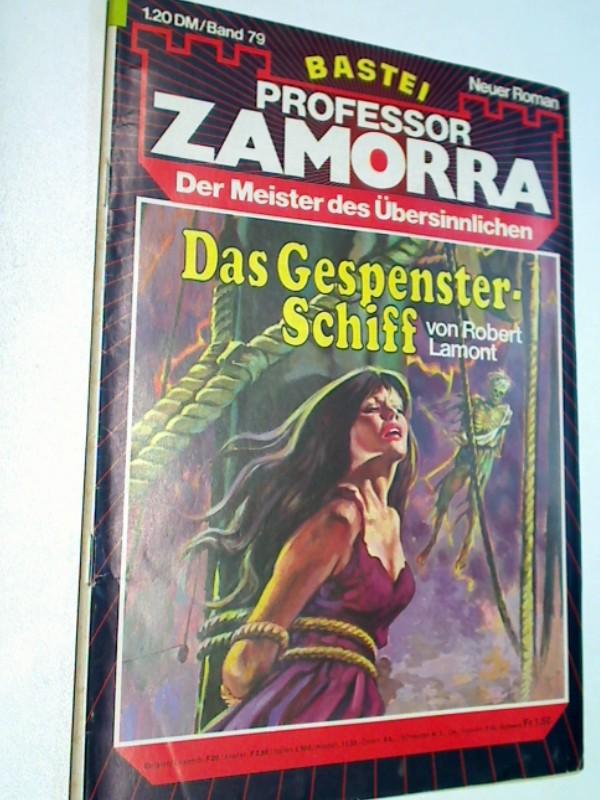 Professor Zamorra 79 Das Gespensterschiff. Bastei Roman-Heft. ERSTAUSGABE 28.6.1977 Der Meister des Übersinnlichen,