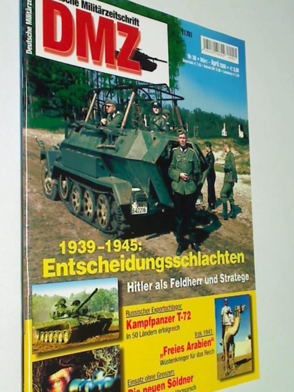 DMZ Deutsche Militärzeitschrift 2006 Heft 50 : 1939-1945 : Enscheidungsschlachten Hitler als Feldheer . Kapfpanzer T-72. Irak 1941: Freies Arabien.