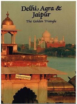 Delhi , Agra & Jaipur,  The Golden Triangle ; 1870461452