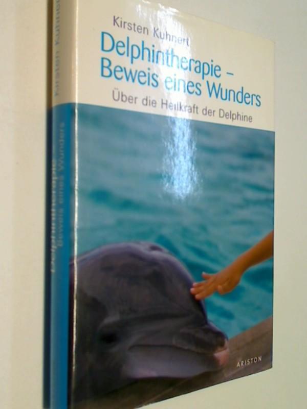 Delphintherapie - Beweis eines Wunders : über die Heilkraft der Delphine. ; 9783720525091 Kirsten Kuhnert, Ariston