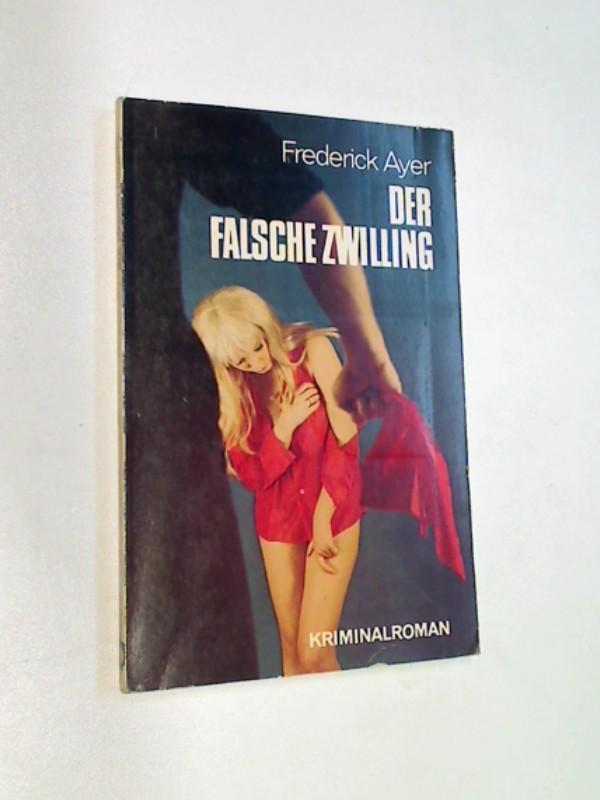AYER, FREDERICK: Der falsche Zwilling . Kriminalroman .