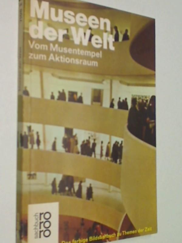 Museen der Welt - Vom Museentempel zum Aktionsraum rororo sachbuch 7108, 3499171082