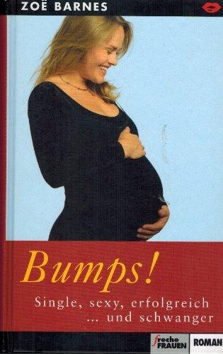 Bumps! Single, sexy, erfolgreich... und schwanger . Freche Frauen Roman