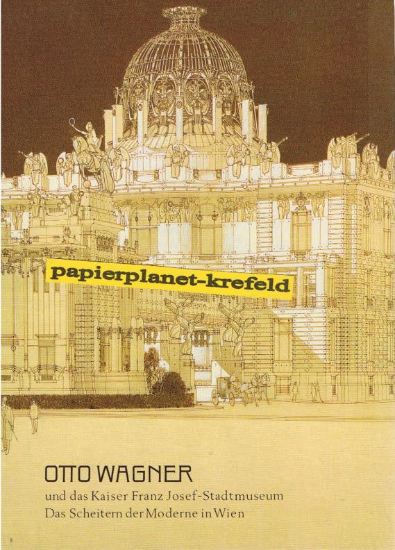Otto Wagner und das Kaiser-Franz-Josef-Stadtmuseum : d. Scheitern d. Moderne in Wien. Mit e. Beitr. von Renata Kassal-Mikula ; 380300148X