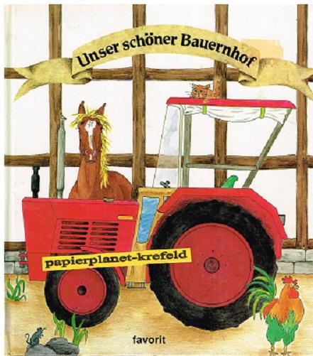 Unser schöner Bauernhof. Eine heitere Geschichte über ein altes Pferd auf einem modernen Bauernhof ; 382275191x