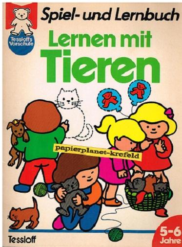 Tessloffs Vorschule : Spiel- und LernbuchLernen mit Tieren, 5-6 Jahre ; 3788600144